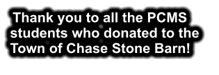 Thank you to all the PCMS students who donated to the Town of Chase Stone Barn!